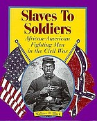 Slaves to soldiers : African-American fighting men in the Civil War