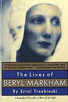 The lives of Beryl Markham : Out of Africa's hidden free spirit and Denys Finch Hatton's last great love