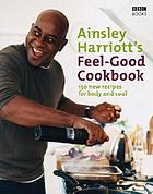 The feel-good cookbook : 150 brand-new recipes for body and soul