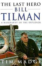 The last hero : Bill Tilman : a biography of the explorer