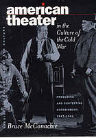 American theater in the culture of the Cold War : producing and contesting containment, 1947-1962