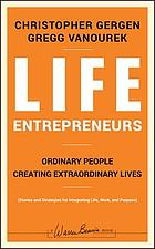 Life entrepreneurs : ordinary people creating extraordinary lives