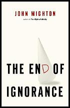 The end of ignorance : multiplying our human potential