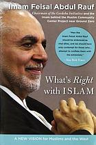 What's right with Islam : a new vision for Muslims and the WestWhat's right with Islam : is what's right with America