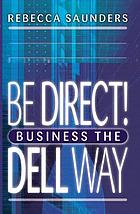 Be direct! : business the Dell way