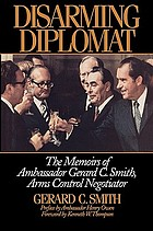 Disarming diplomat : the memoirs of Gerard C. Smith, arms control negotiator