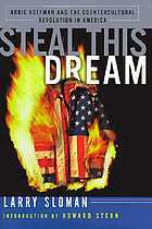 Steal this dream : Abbie Hoffman and the countercultural revolution in America