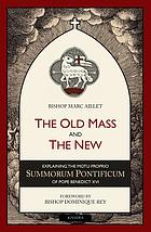 The old mass and the new : explaining the motu proprio Summorum Pontificum of Pope Benedict XVI