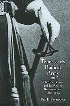 Tennessee's Radical army : the state guard and its role in Reconstruction, 1867-1869