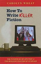 How to write killer fiction : the funhouse of mystery & the roller coaster of suspense