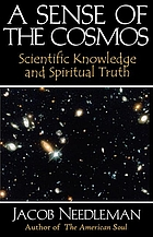 A sense of the cosmos : the encounter of modern science and ancient truth