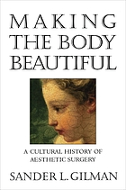 Making the body beautiful : a cultural history of aesthetic surgery