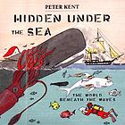 Hidden under the sea : the world beneath the waves