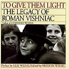 To give them light : the legacy of Roman Vishniac