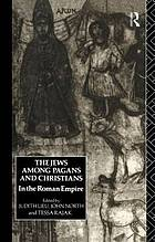 The Jews among pagans and Christians : in the Roman Empire
