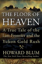 The floor of heaven : a true tale of the American West and the Yukon gold rush