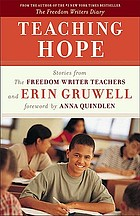 Teaching hope : stories from the Freedom Writer Teachers and Erin Gruwell