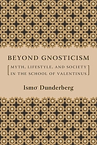 Beyond gnosticism : myth, lifestyle, and society in the school of Valentinus