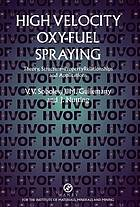 High velocity oxy-fuel spraying : theory, structure-property relationships and applications