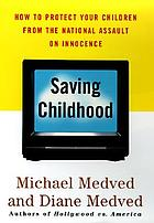 Saving childhood : protecting our children from the national assault on innocence