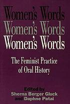 Women's words : the feminist practice of oral history