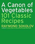 A canon of vegetables : 101 classic recipes