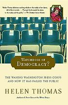 Watchdogs of democracy? : the waning Washington press corps and how it has failed the public