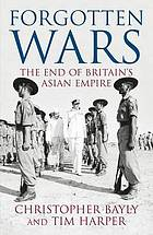 Forgotten wars : the end of Britain's Asian Empire
