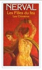 Les filles du feu: Angélique, Sylvie, Chansons et légendes du Valoís, Jemmy, Octavie, Isis, Corilla, Émilie. Les chimères