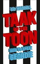 Taak of the toon : how to speak Geordie