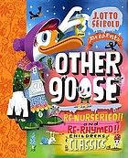 Other goose : re-nurseried, re-rhymed, re-mothered, and re-goosed--