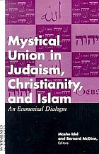 Mystical union in Judaism, Christianity, and Islam : an ecumenical dialogue