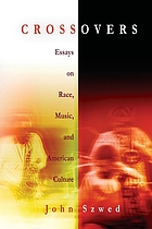 Crossovers : essays on race, music, and American culture