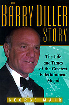 The Barry Diller story : the life and times of America's greatest entertainment mogul