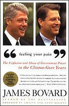 """Feeling your pain"" : the explosion and abuse of government power in the Clinton-Gore years"