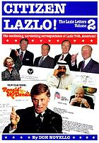 Citizen Lazlo! : the continuing, unrelenting correspondence of Lazlo Toth, American!