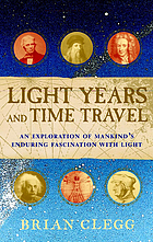 Light years and time travel : an exploration of mankind's enduring fascination with light