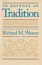 In defense of tradition : collected shorter writings of Richard M. Weaver, 1929-1963