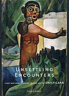 Unsettling encounters : First Nations imagery in the art of Emily Carr