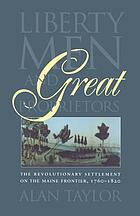 Liberty men and great proprietors : the revolutionary settlement on the Maine frontier, 1760-1820