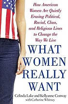 What women really want : how American women are quietly erasing political, racial, class, and religious lines to change the way we live