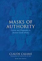 Masks of authority : fiction and pragmatics in ancient Greek poetics