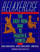 Relaxercise : the easy new way to health & fitness