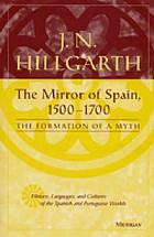 The mirror of Spain, 1500-1700 : the formation of a myth