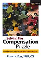 Solving the compensation puzzle : putting together a complete pay and performance system