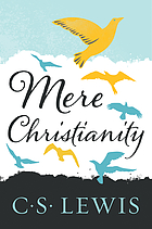 Mere Christianity : a revised and amplified edition, with a new introduction, of the three books, Broadcast talks, Christian behaviour, and Beyond personality