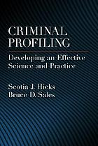 Criminal profiling : developing an effective science and practice