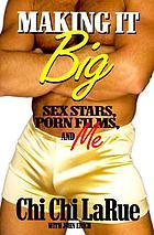 Making it big : sex stars, porn films, and me