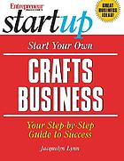 Entrepreneur magazine's start up : start your own crafts business : your step-by-step guide to success