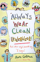 "Always wear clean underwear! : and other ways parents say ""I love you"""